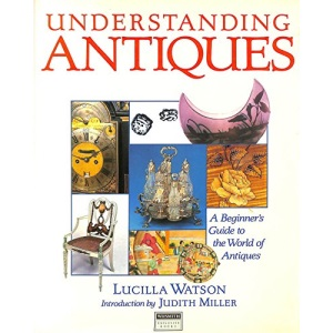 Understanding Antiques - A Beginner's Guide to the World of Antiques