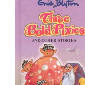 Three Bold Pixies and Other Stories (Enid Blyton's Popular Rewards Series 6)