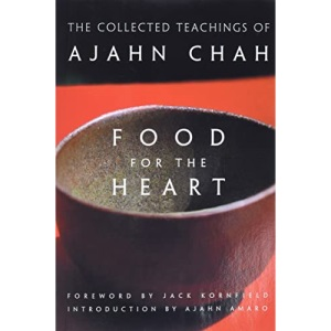 Food for the Heart: The Collected Sayings of Ajahn Chah