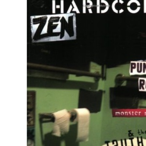 Hardcore Zen: Punk Rock Monster Movies & the Truth About Reality
