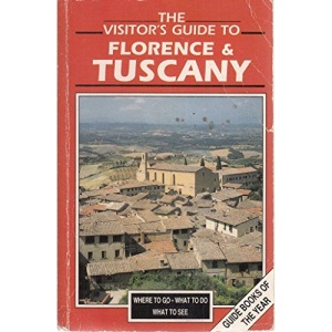 Visitor's Guide to Florence and Tuscany: Where to Go, What to Do, What to See (Visitor's guides)