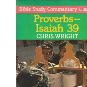 Proverbs to Isaiah 39 (Bible Study Commentary)