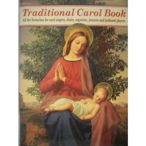 Traditional Carol Book: All the Favourites for Carol Singers, Choirs, Organists, Pianists and Keyboard Players