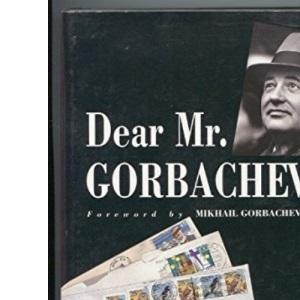 Dear Mr. Gorbachev: Letters to the Soviet Leader