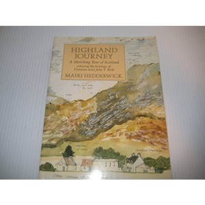 Highland Journey: A Sketching Tour of Scotland Retracing the Steps of Victorian Artist J. T. Reid: Sketching Tour of Scotland Retracing the Footsteps of Victorian Artist John T. Reid