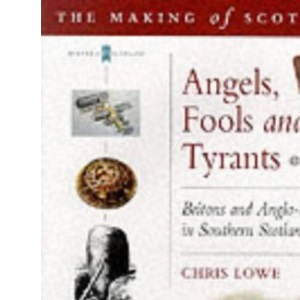 Angels, Fools and Tyrants: Britons and the Angl0-Saxons (Making of Scotland )