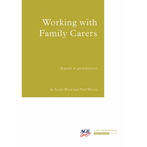 Working with Family Carers: A Handbook for Care Professionals (Care Professional Handbook)