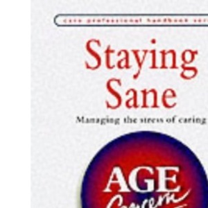 Staying Sane: Managing the Stress of Caring (Care Professional Handbook)