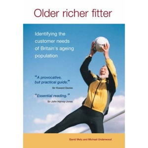 Older,Richer,Fitter: Identifying the Consumer Needs of Britain's Ageing Population