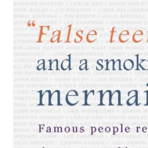 False Teeth and a Smoking Mermaid: Famous People Reveal the Strange and Beautiful Truth About Themselves and Their Grandparents (Age Concern)