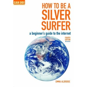 How To Be A Silver Surfer: A Beginner's Guide to the Internet (Can Do! Computing for Beginners)