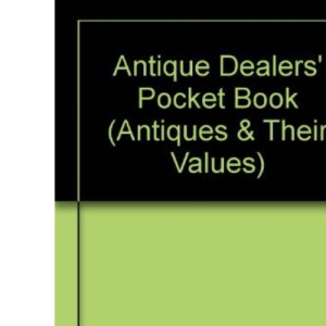 Antique Dealers' Pocket Book (Antiques & Their Values S.)