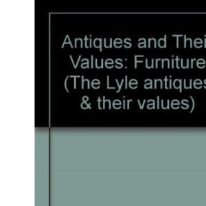 Antiques and Their Values: Furniture (The Lyle antiques & their values)