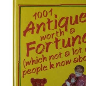 1001 Antiques Worth a Fortune: Which Not a Lot of People Know About!