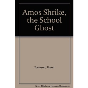 Amos Shrike, the School Ghost