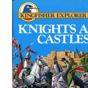 Knights and Castles (Kingfisher explorer books)