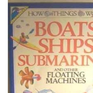 How Boats, Ships, Submarines and Other Floating Machines Work (How Things Work)