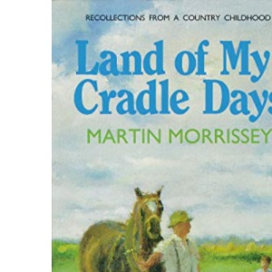 Land of My Cradle Days: Reflections from a Country Childhood