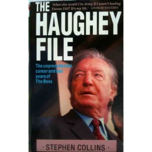 The Haughey File: The Unprecedented Career and Last Years of the Boss