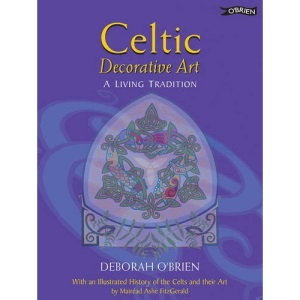 Celtic Decorative Art: A Living Tradition: A Living Tradition - With a Brief History of Celtic Art