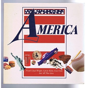 America: Frank Lloyd Wright, Calvin Klein, Coca-Cola- and All That Jazz (A Quarto book)