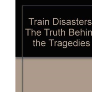 Train Disasters: The Truth Behind the Tragedies