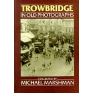 Trowbridge in Old Photographs (Britain in Old Photographs)