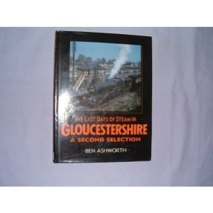 The Last Days of Steam in Gloucestershire: A Second Selection