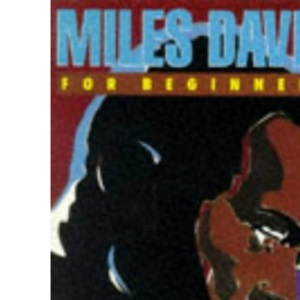 Miles Davis for Beginners (A Writers & Readers beginners documentary comic book)