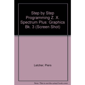Step by Step Programming Z. X. Spectrum Plus: Graphics Bk. 3 (Screen Shot)
