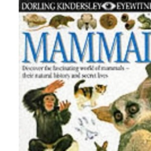Mammal: Discover the fascinating world of mammals - their natural history and secret lives (In association with The Natural History Museum) (Eyewitness Guides # 11)