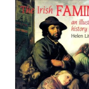 The Irish Famine: An Illustrated History