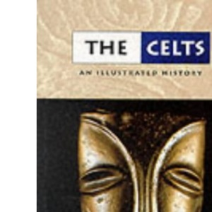The Celts: An Illustrated History (Illustrated History Series)