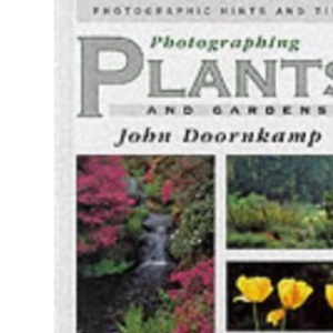 Photographing Plants and Gardens (Photographing Nature, Hints & Tips)