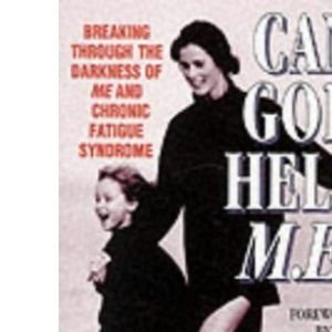 Can God Help M.E ? : Breaking through the darkness of M.E and Chronic Fatigue Syndrome