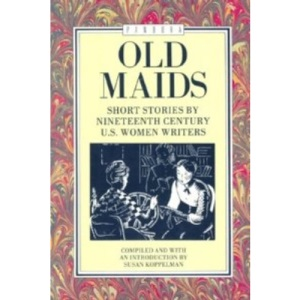 Old Maids: Short Stories by Nineteenth Century Women Writers