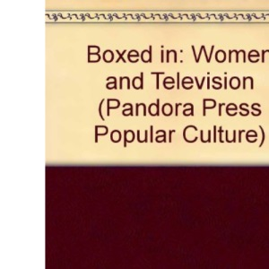 Boxed in: Women and Television (Pandora Press Popular Culture)
