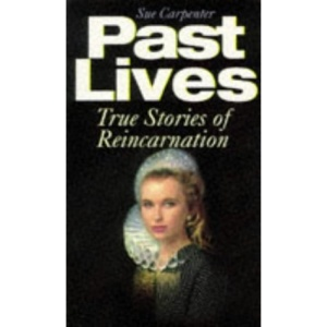 Past Lives: True Stories of Reincarnation