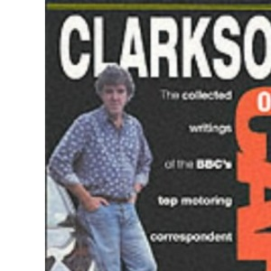 Clarkson on Cars: The Collected Writings of the BBC's Top Motoring Correspondent