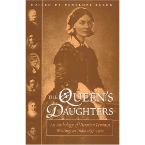 The Queen's Daughters: Anthology of Victorian Feminist Writings on India 1857-1900
