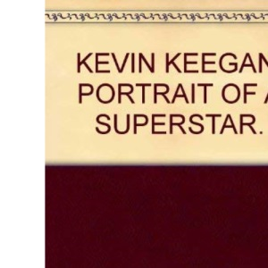 Kevin Keegan: Portrait of a Superstar