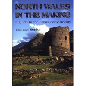 North Wales in the Making: A Guide to the Area's Early History