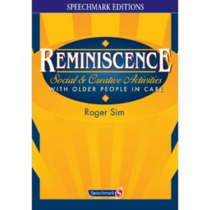 Reminiscence: Social and Creative Activities with Older People in Care (Speechmark Editions)