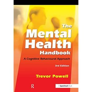 The Mental Health Handbook: A Cognitive Behavioural Approach (3rd Edition)