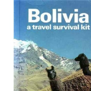 Bolivia: A Travel Survival Kit