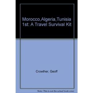 Morocco,Algeria,Tunisia 1st: A Travel Survival Kit