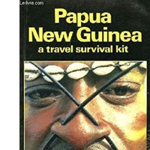Papua New Guinea: A Travel Survival Kit