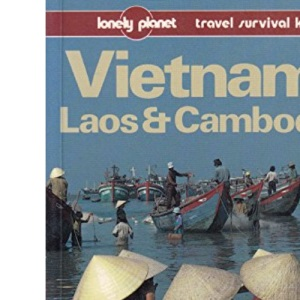 Vietnam, Laos and Cambodia (Lonely Planet Travel Survival Kit)