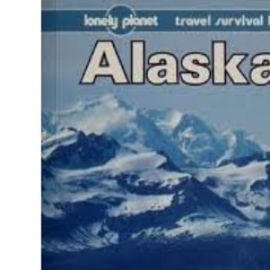 Alaska (Lonely Planet Travel Survival Kit)
