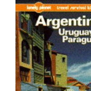 Argentina, Uruguay and Paraguay: A Travel Survival Kit (Lonely Planet Travel Survival Kit)